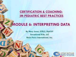 CERTIFICATION  & COACHING:  IM PEDIATRIC BEST  PRACTICES MODULE 6: INTERPRETING DATA