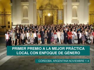 PRIMER PREMIO  A LA MEJOR PRÁCTICA LOCAL CON ENFOQUE DE GÉNERO