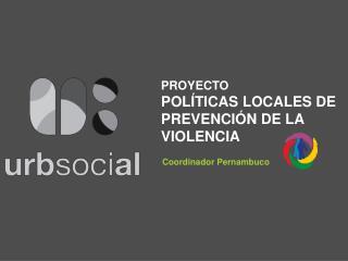 PROYECTO  POLÍTICAS LOCALES DE PREVENCIÓN DE LA VIOLENCIA