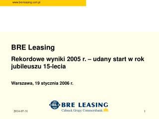 BRE Leasing Rekordowe wyniki 2005 r. – udany start w rok jubileuszu 15-lecia