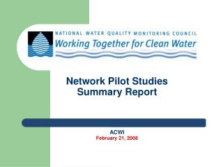 Network Pilot Studies Summary Report ACWI February 21, 2008