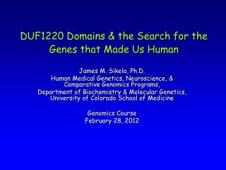 DUF1220 Domains & the Search for the Genes that Made Us Human