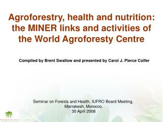 Agroforestry, health and nutrition: the MINER links and activities of the World Agroforesty Centre