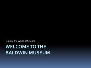 Welcome to the  Baldwin Museum