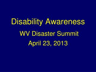 Disability Awareness WV Disaster Summit April 23, 2013