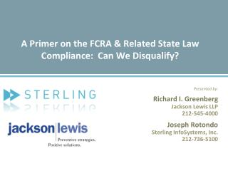 A Primer on the FCRA  Related State Law Compliance:  Can We Disqualify