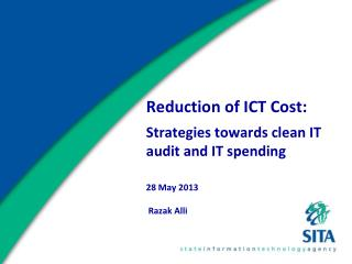 Reduction of ICT Cost: Strategies towards clean IT audit and IT spending 28 May 2013  Razak Alli