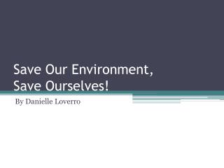 Save Our Environment,  Save Ourselves!