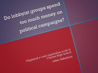 Do lobbyist groups spend too much money on political campaigns?