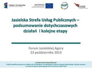 Jasielska Strefa Usług  Publicznych – podsumowanie dotychczasowych działań  i kolejne etapy