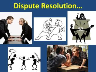 Dispute Resolution…