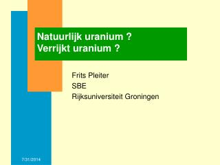 Natuurlijk uranium ? Verrijkt uranium ?
