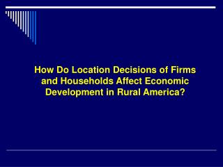 How Do Location Decisions of Firms and Households Affect Economic Development in Rural America