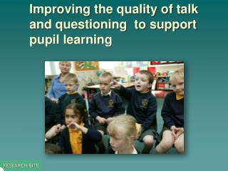 Improving the quality of talk and questioning  to support pupil learning