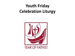 Youth Friday Celebration Liturgy