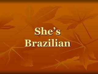 She's  Brazilian