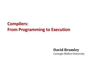 Compilers: From Programming to Execution