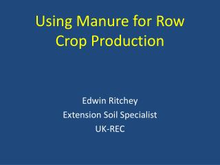 Using Manure for Row Crop Production