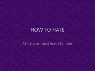 HOW TO HATE