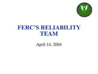 FERC'S RELIABILITY TEAM