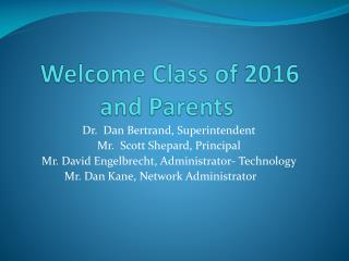 Welcome Class of 2016  and Parents