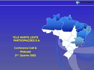 TELE NORTE LESTE PARTICIPAÇÕES S.A. Conference Call & Webcast 2 nd   Quarter 2002