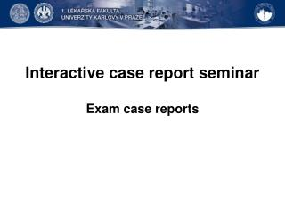 Interactive case report seminar Exam case reports