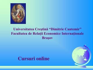 """Universitatea Creştină """"Dimitrie Cantemir"""" Facultatea de Relaţii Economice Internaţionale  Braşov"""