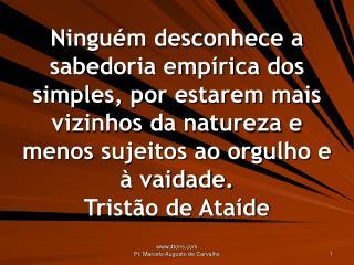 Nada é mais simples que a grandeza. Na verdade, ser simples é ser grande. Ralph Waldo Emerson