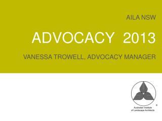 AILA  NSW Advocacy  2013 Vanessa TROWELL, ADVOCACY MANAGER