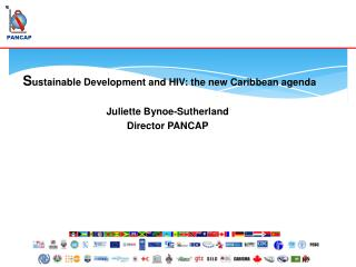S ustainable Development and HIV: the new Caribbean agenda Juliette Bynoe-Sutherland