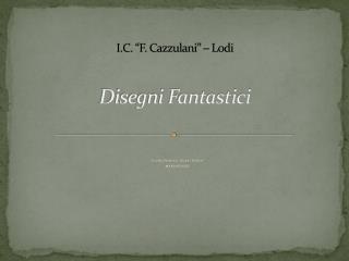 "I.C. ""F.  Cazzulani "" – Lodi Disegni Fantastici"