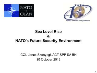 Sea Level Rise  &  NATO's Future Security  Environment COL Janos Szonyegi,  ACT  SPP SA BH