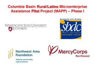 Columbia Basin  Rural/Latino  Microenterprise Assistance  Pilot  Project (MAPP) – Phase I