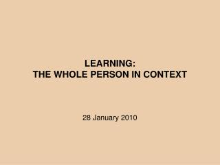 LEARNING: THE WHOLE PERSON IN CONTEXT