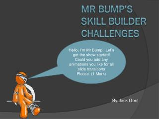 Mr Bump's  skill builder  challenges