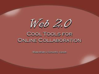 Web 2.0 Cool Tools for  Online Collaboration