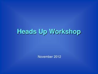 Heads Up Workshop