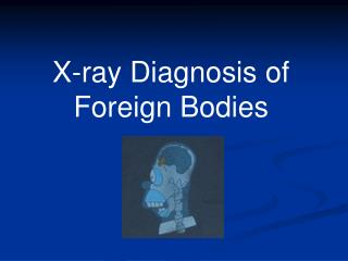 X-ray Diagnosis of Foreign Bodies