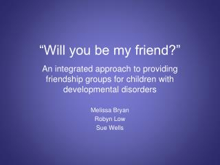 """Will you be my friend?"""