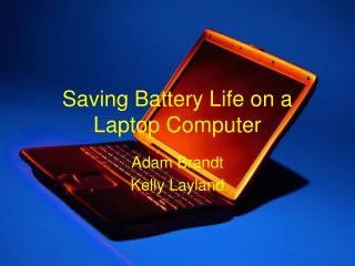 Saving Battery Life on a Laptop Computer