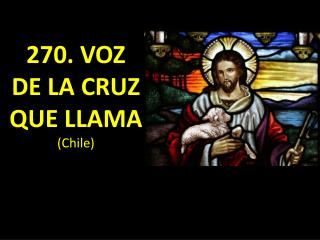270. VOZ DE LA CRUZ QUE LLAMA  (Chile)