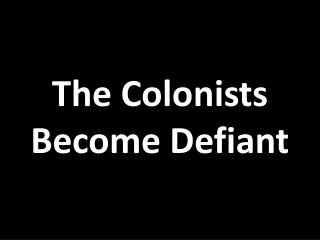 The Colonists Become Defiant
