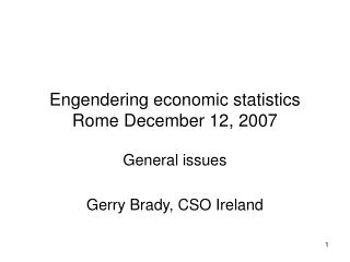 Engendering economic statistics Rome December 12, 2007