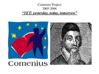 "Comenius Project 2005-2006 ""YET: yesterday, today, tomorrow"""