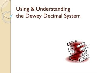 Using & Understanding  the Dewey Decimal System