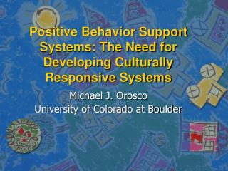 Positive Behavior Support Systems: The Need for Developing Culturally Responsive Systems