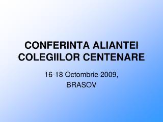 CONFERINTA ALIANTEI COLEGIILOR CENTENARE