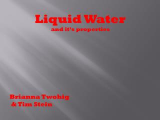 Liquid Water 	and it's properties