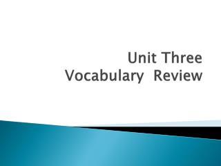 Unit Three  Vocabulary  Review